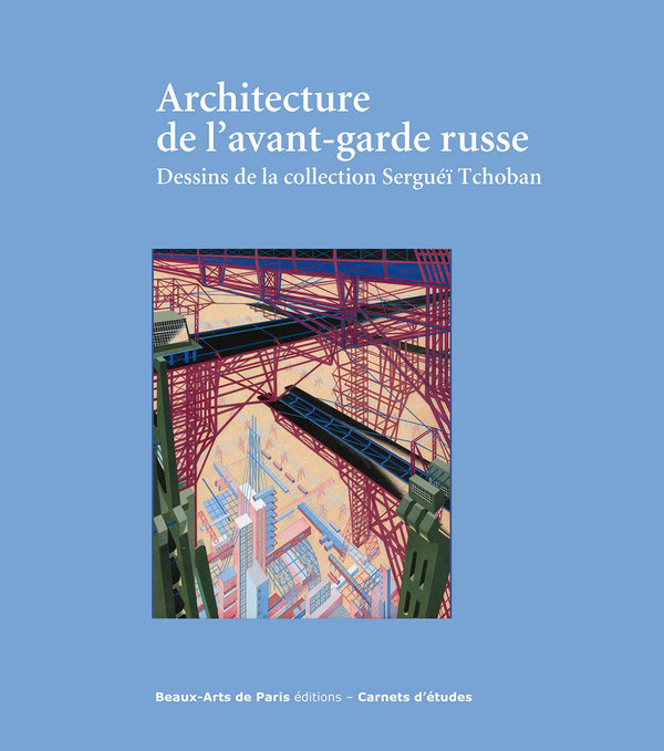 Architecture de l'avant-garde russe. Dessins de la collection Serguei Tchoban